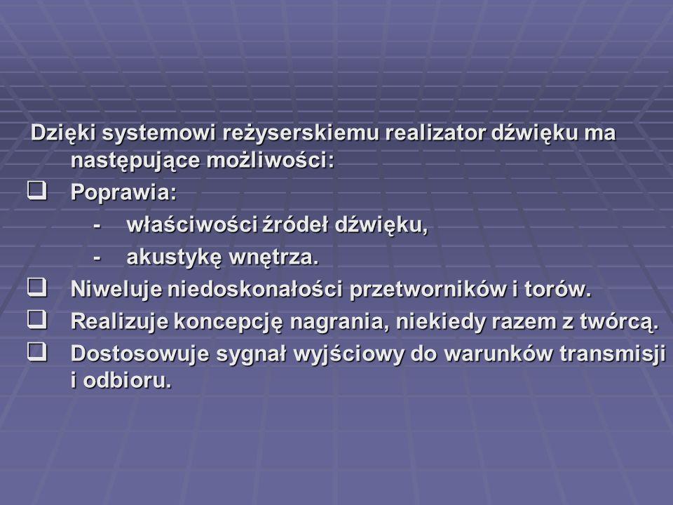 Dzięki systemowi reżyserskiemu realizator dźwięku ma następujące możliwości: Dzięki systemowi reżyserskiemu realizator dźwięku ma następujące możliwoś