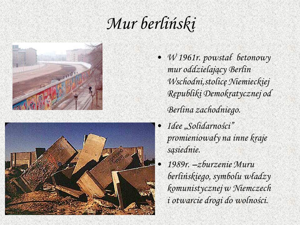 W 1961r. powstał betonowy mur oddzielający Berlin Wschodni,stolicę Niemieckiej Republiki Demokratycznej od Berlina zachodniego. Idee Solidarności prom