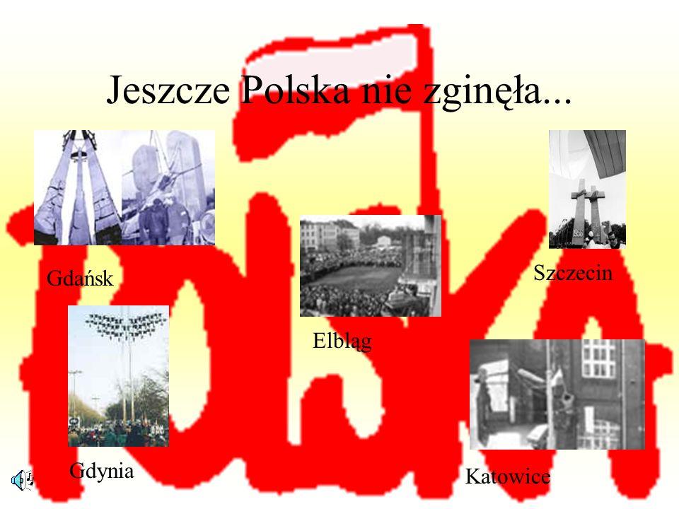Jeszcze Polska nie zginęła... Gdańsk Szczecin Gdynia Katowice Elbląg