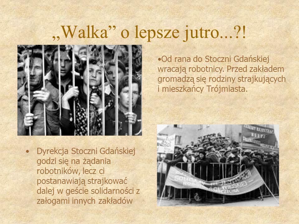 Walka o lepsze jutro...?! Dyrekcja Stoczni Gdańskiej godzi się na żądania robotników, lecz ci postanawiają strajkować dalej w geście solidarności z za