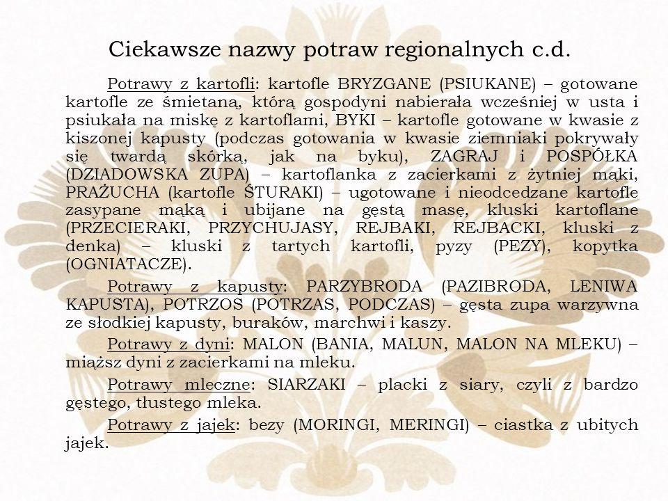 Ciekawsze nazwy potraw regionalnych c.d. Potrawy z kartofli: kartofle BRYZGANE (PSIUKANE) – gotowane kartofle ze śmietaną, którą gospodyni nabierała w