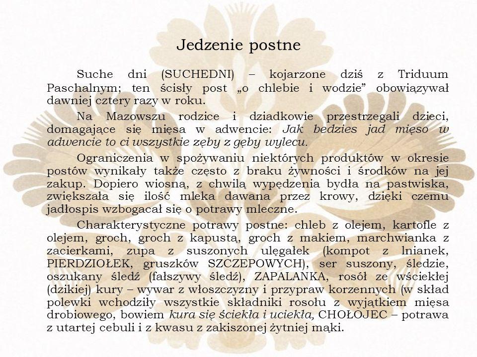 Jedzenie postne Suche dni (SUCHEDNI) – kojarzone dziś z Triduum Paschalnym; ten ścisły post o chlebie i wodzie obowiązywał dawniej cztery razy w roku.