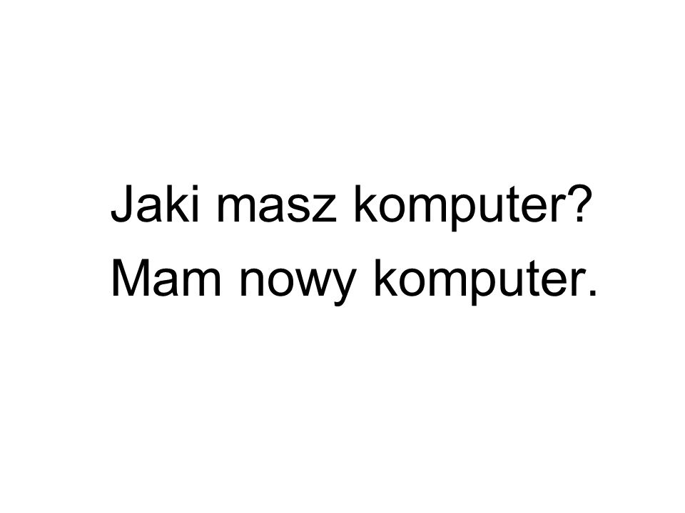 Jaki masz komputer Mam nowy komputer.