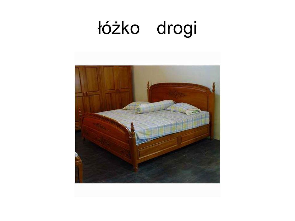 Jakie masz łóżko? Mam drogie łóżko.