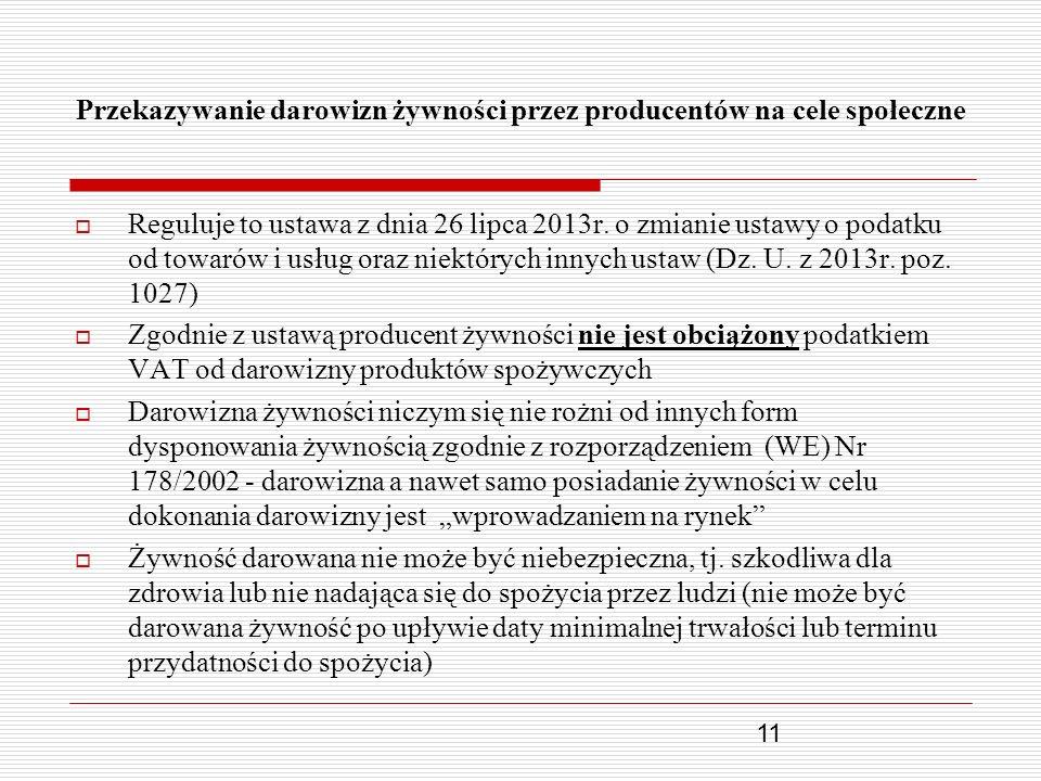 11 Przekazywanie darowizn żywności przez producentów na cele społeczne Reguluje to ustawa z dnia 26 lipca 2013r. o zmianie ustawy o podatku od towarów