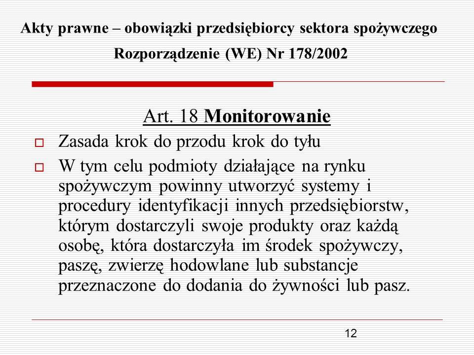 12 Akty prawne – obowiązki przedsiębiorcy sektora spożywczego Rozporządzenie (WE) Nr 178/2002 Art. 18 Monitorowanie Zasada krok do przodu krok do tyłu