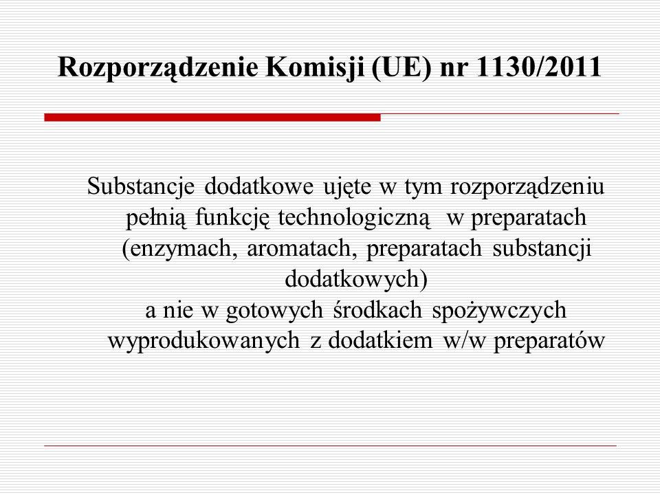 Rozporządzenie Komisji (UE) nr 1130/2011 Substancje dodatkowe ujęte w tym rozporządzeniu pełnią funkcję technologiczną w preparatach (enzymach, aromat
