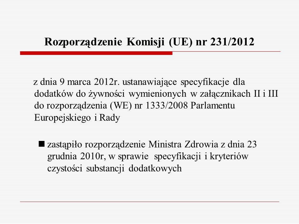 Rozporządzenie Komisji (UE) nr 231/2012 z dnia 9 marca 2012r. ustanawiające specyfikacje dla dodatków do żywności wymienionych w załącznikach II i III