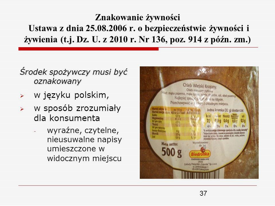 37 Znakowanie żywności Ustawa z dnia 25.08.2006 r. o bezpieczeństwie żywności i żywienia (t.j. Dz. U. z 2010 r. Nr 136, poz. 914 z późn. zm.) Środek s