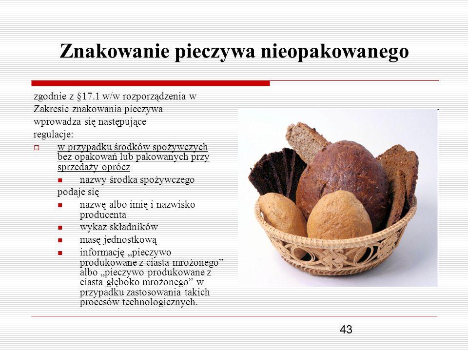 43 Znakowanie pieczywa nieopakowanego zgodnie z §17.1 w/w rozporządzenia w Zakresie znakowania pieczywa wprowadza się następujące regulacje: w przypad