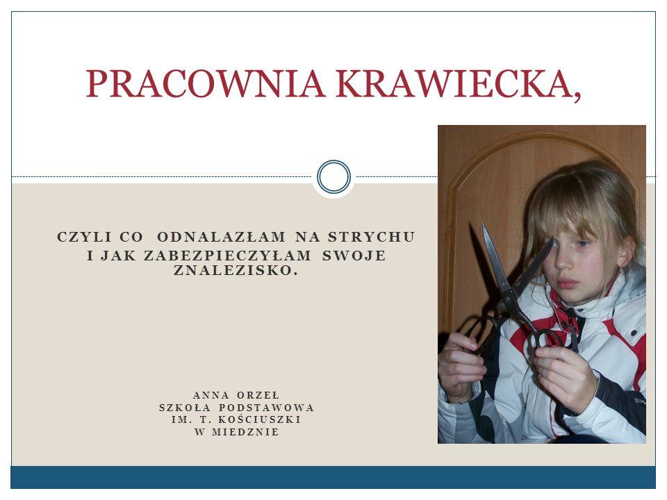 Pracownia krawiecka, którą zaprezentuję, znajduje się na strychu domu zamieszkiwanego przez naszą rodzinę w Miedznie.