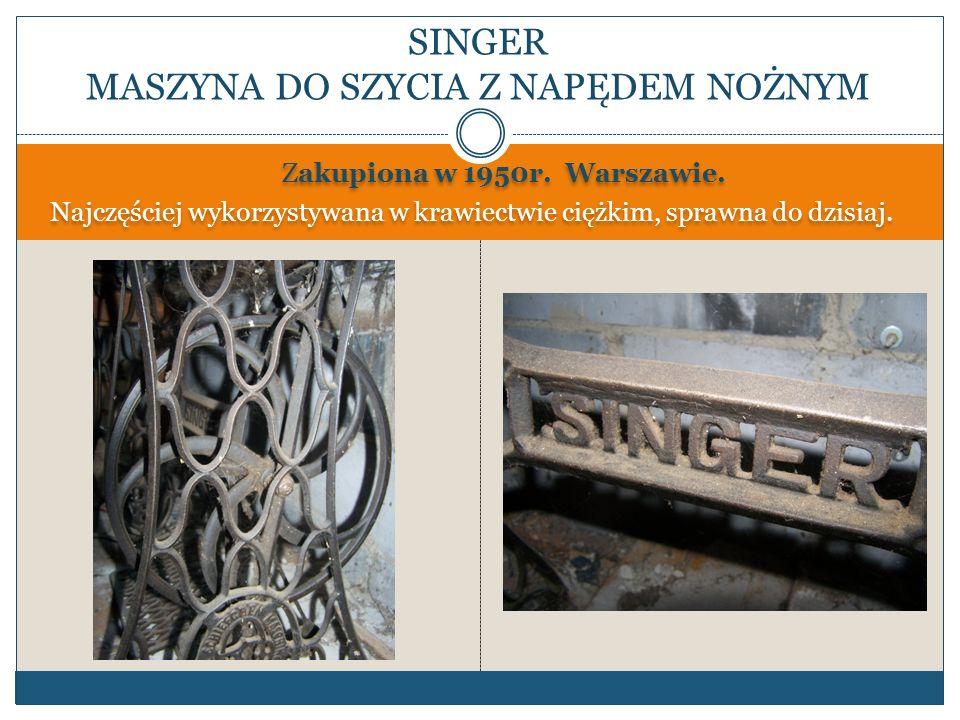 Zakupiona w 1956r.Warszawie. Najczęściej wykorzystywana w krawiectwie lekkim, sprawna do dzisiaj.