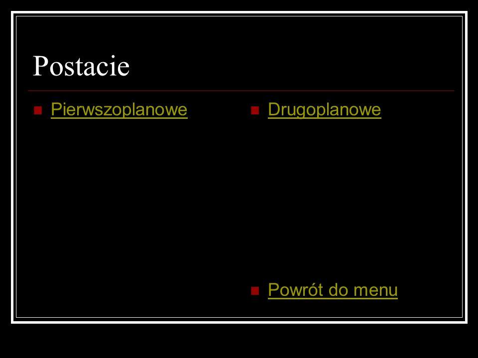 Postacie Pierwszoplanowe Drugoplanowe Powrót do menu