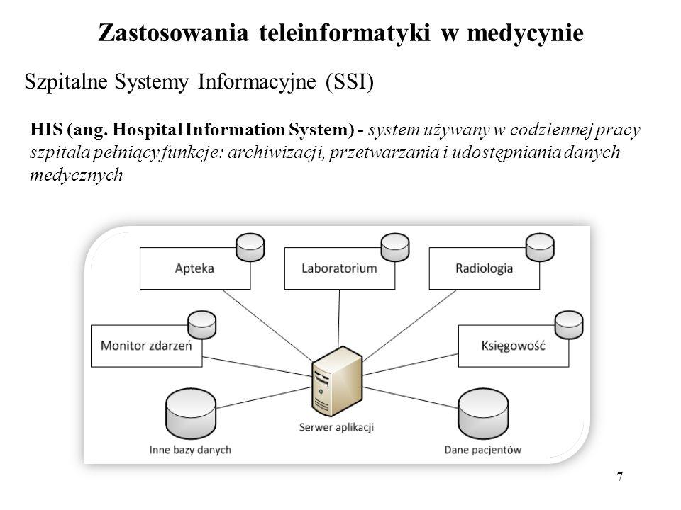7 Zastosowania teleinformatyki w medycynie Szpitalne Systemy Informacyjne (SSI) HIS (ang. Hospital Information System) - system używany w codziennej p