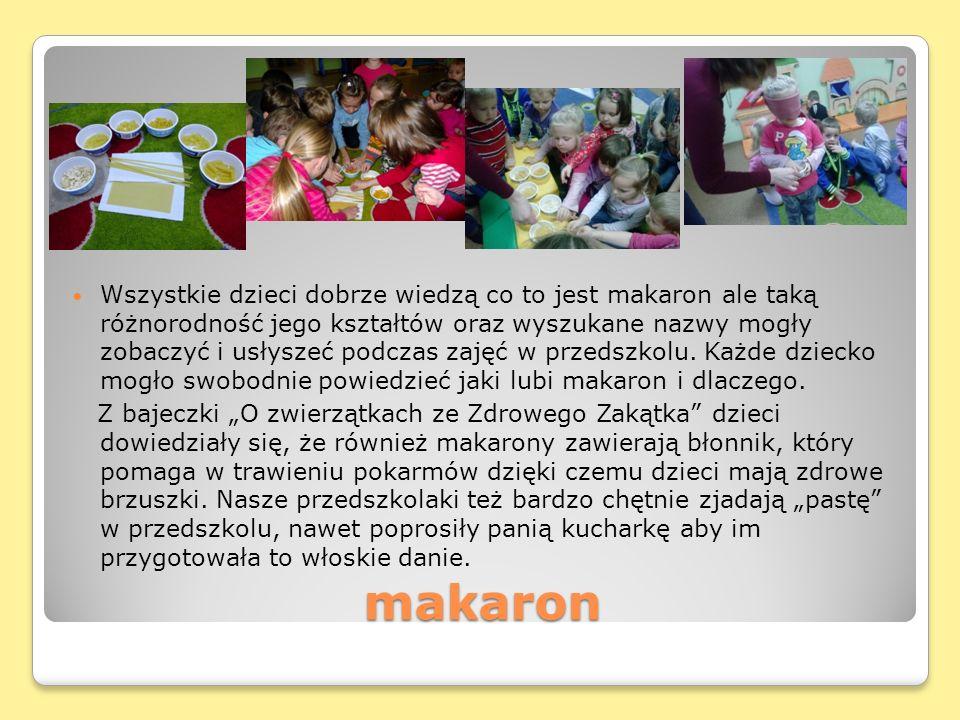 makaron Wszystkie dzieci dobrze wiedzą co to jest makaron ale taką różnorodność jego kształtów oraz wyszukane nazwy mogły zobaczyć i usłyszeć podczas