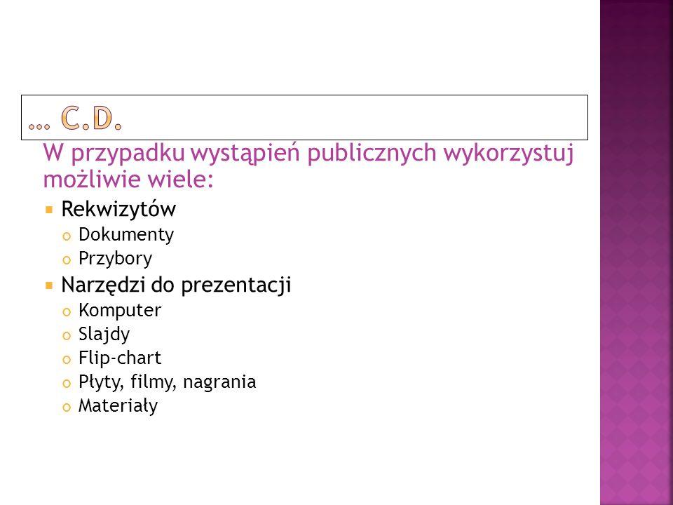 W przypadku wystąpień publicznych wykorzystuj możliwie wiele: Rekwizytów Dokumenty Przybory Narzędzi do prezentacji Komputer Slajdy Flip-chart Płyty,
