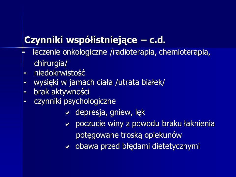 Czynniki współistniejące – c.d. Czynniki współistniejące – c.d. - leczenie onkologiczne /radioterapia, chemioterapia, - leczenie onkologiczne /radiote