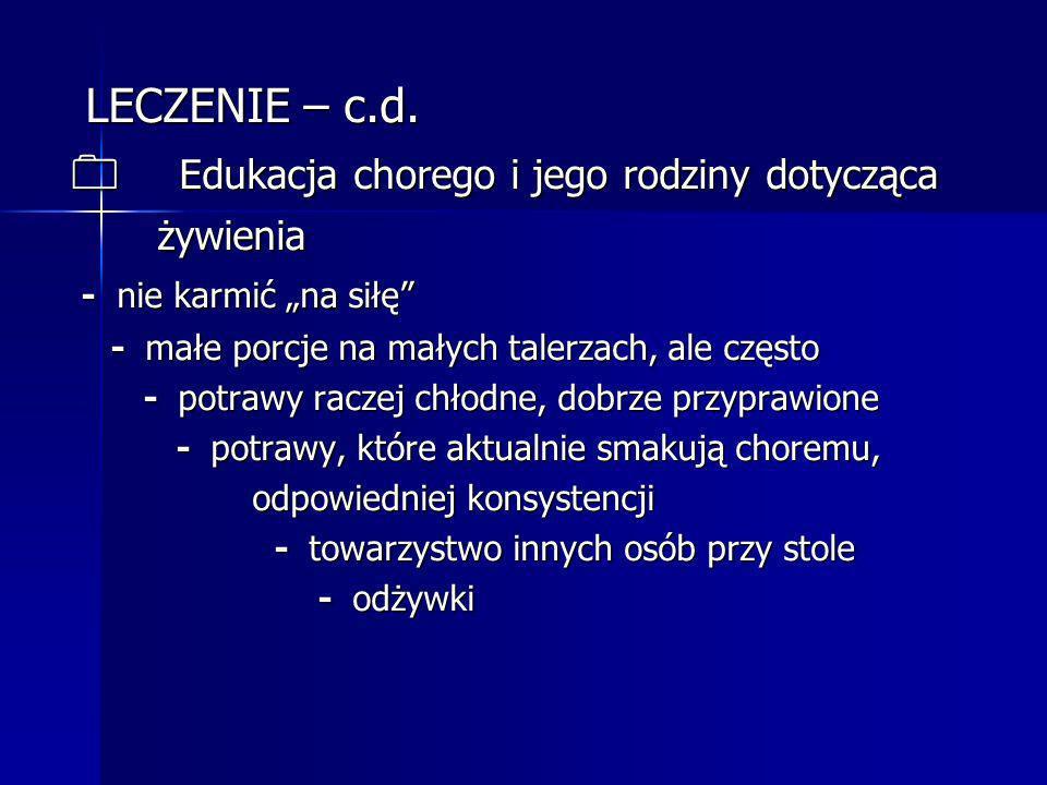 LECZENIE – c.d. LECZENIE – c.d. 0 Edukacja chorego i jego rodziny dotycząca 0 Edukacja chorego i jego rodziny dotycząca żywienia żywienia - nie karmić