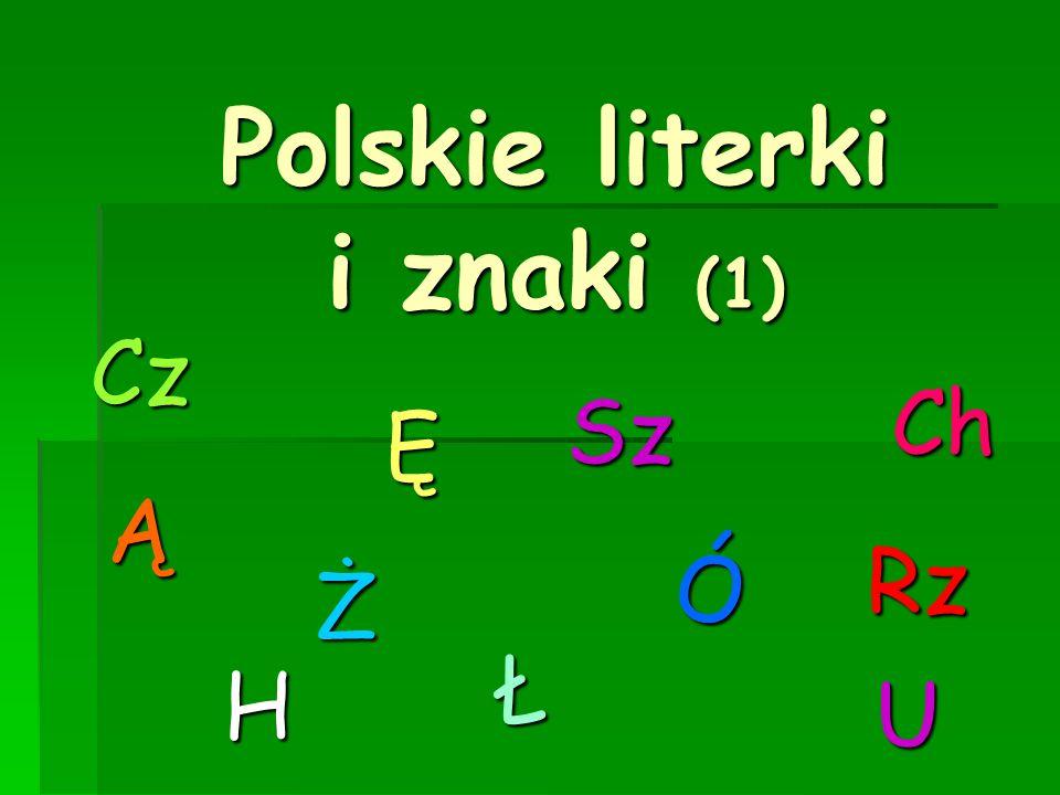 Polskie literki i znaki (1) Ą Ę Ch H Ł Ó U Sz Cz Rz Ż