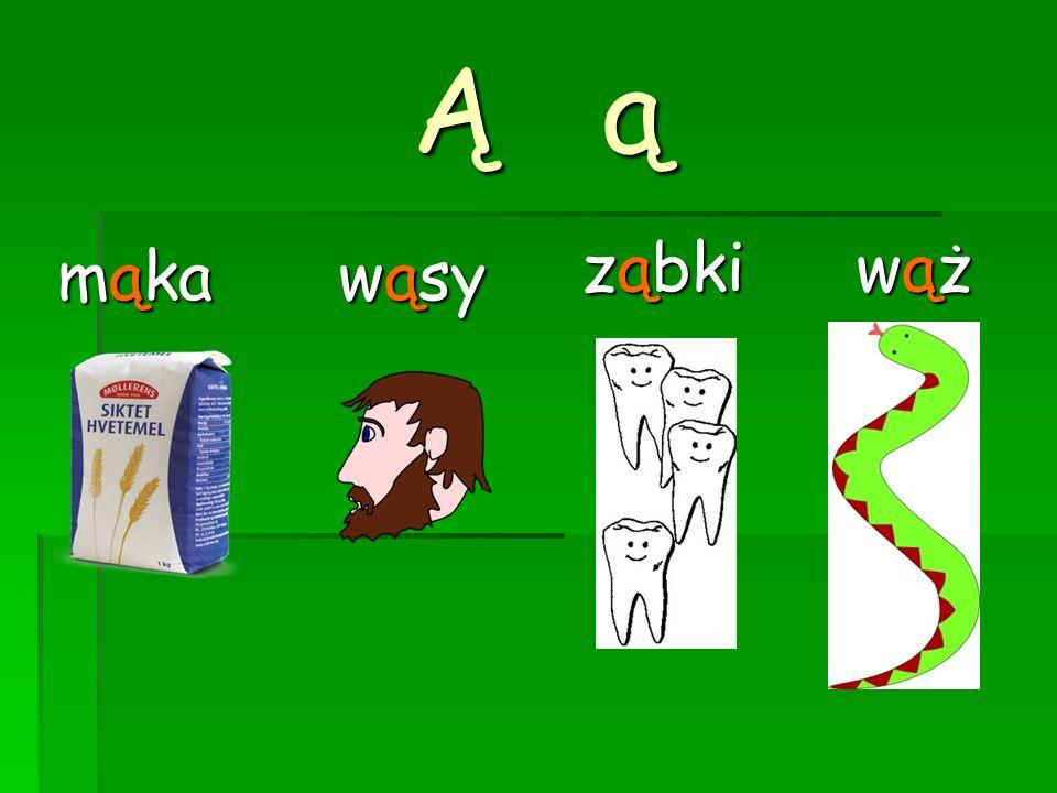 Przeczytaj! 1. wąsy2. ząbki 3. mąka 4. wąż 5. bąk6. gąska