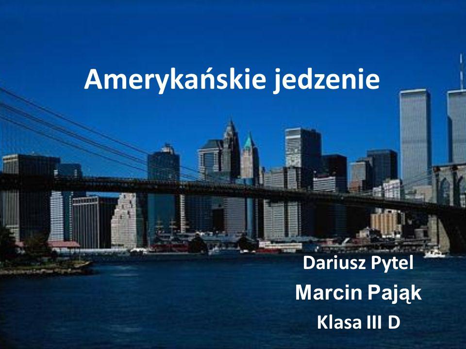 Amerykańskie jedzenie Dariusz Pytel Marcin Pająk Klasa III D