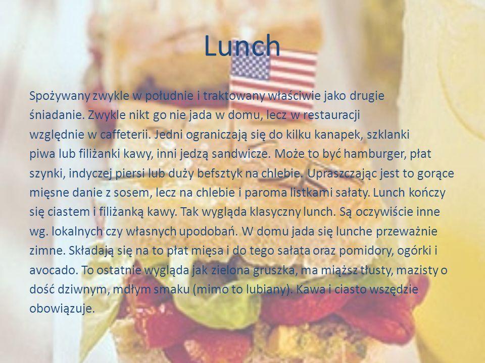 Lunch Spożywany zwykle w południe i traktowany właściwie jako drugie śniadanie. Zwykle nikt go nie jada w domu, lecz w restauracji względnie w caffete