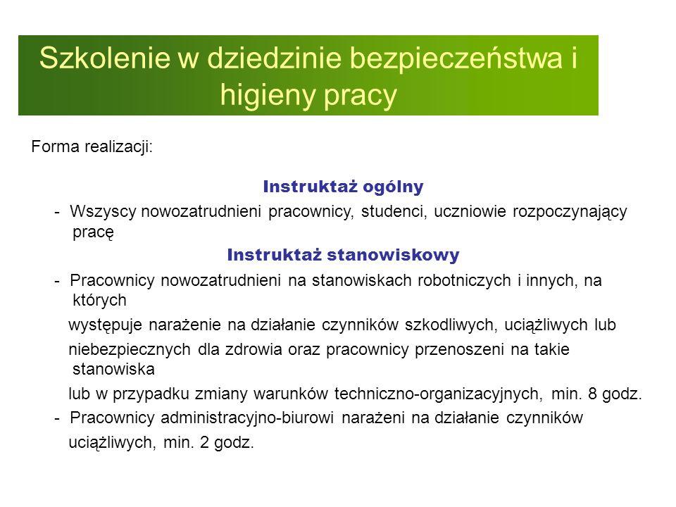 Szkolenie w dziedzinie bezpieczeństwa i higieny pracy Forma realizacji: Instruktaż ogólny - Wszyscy nowozatrudnieni pracownicy, studenci, uczniowie ro