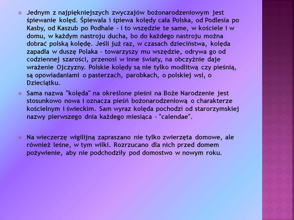 DZIŚ Dziś obwiązywanie drzew powrósłami z wigilijnego siana nie jest już kultywowane, jednak w niektórych regionach polski wiejscy gospodarze dodają do paszy dla bydła odrobinę potraw z wigilijnego stołu.