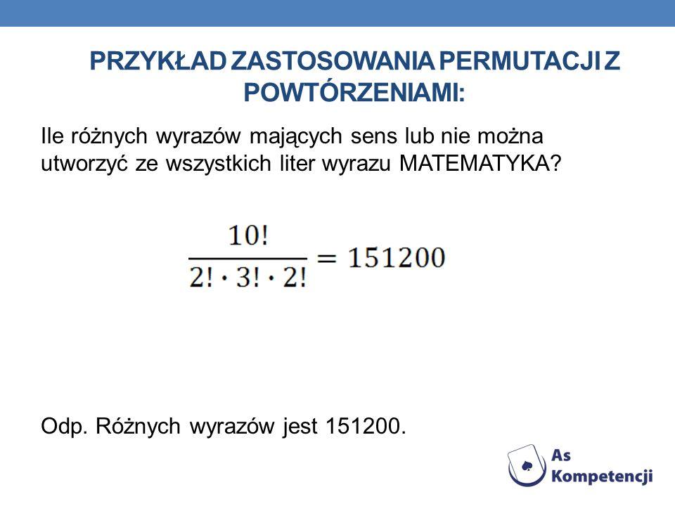 PRZYKŁAD ZASTOSOWANIA PERMUTACJI Z POWTÓRZENIAMI: Ile różnych wyrazów mających sens lub nie można utworzyć ze wszystkich liter wyrazu MATEMATYKA? Odp.