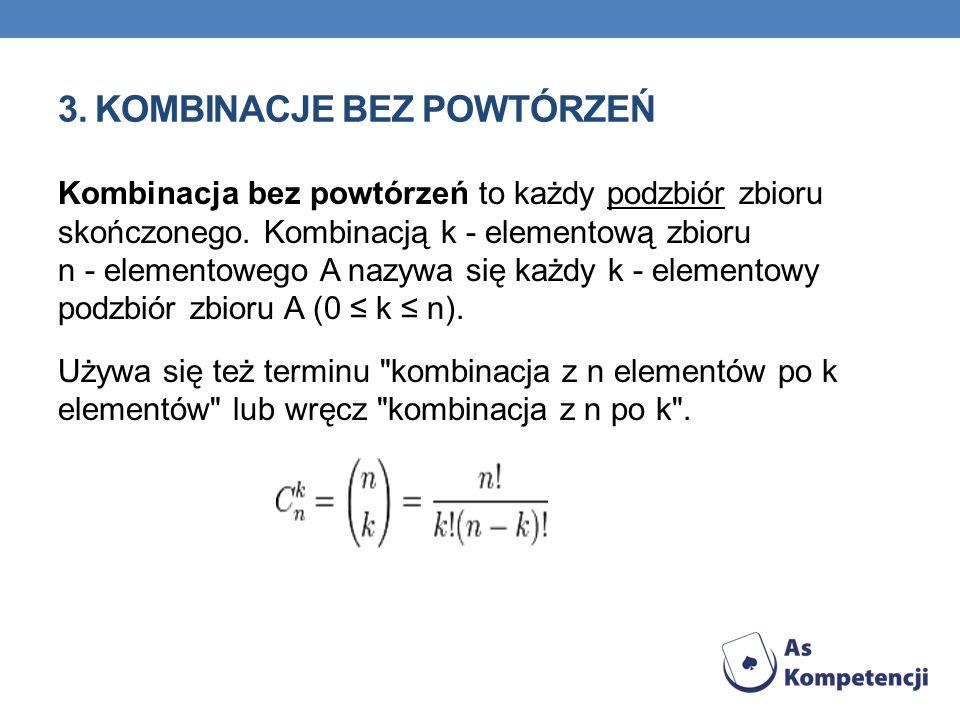 3. KOMBINACJE BEZ POWTÓRZEŃ Kombinacja bez powtórzeń to każdy podzbiór zbioru skończonego. Kombinacją k - elementową zbioru n - elementowego A nazywa