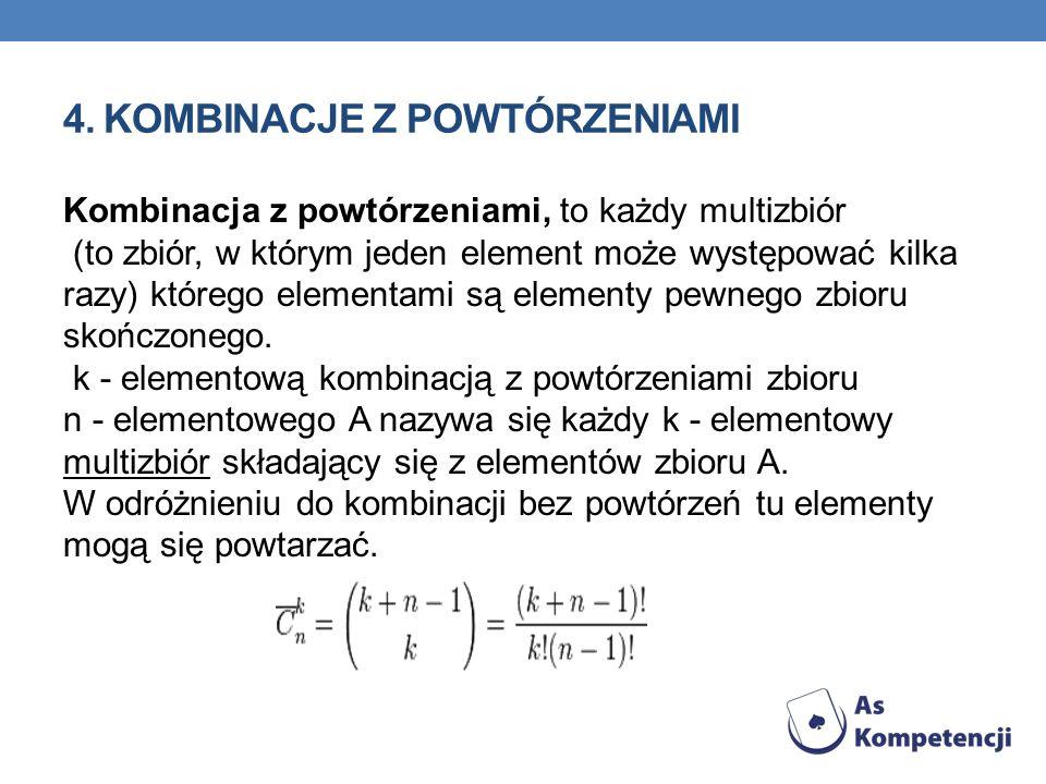 4. KOMBINACJE Z POWTÓRZENIAMI Kombinacja z powtórzeniami, to każdy multizbiór (to zbiór, w którym jeden element może występować kilka razy) którego el