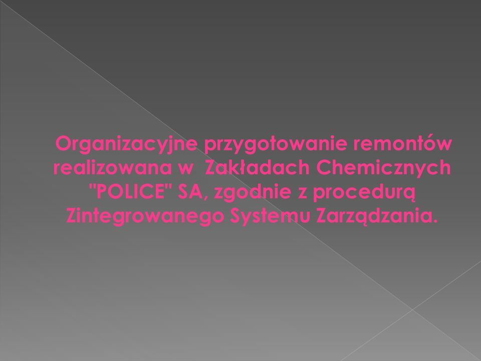 Organizacyjne przygotowanie remontów realizowana w Zakładach Chemicznych POLICE SA, zgodnie z procedurą Zintegrowanego Systemu Zarządzania.