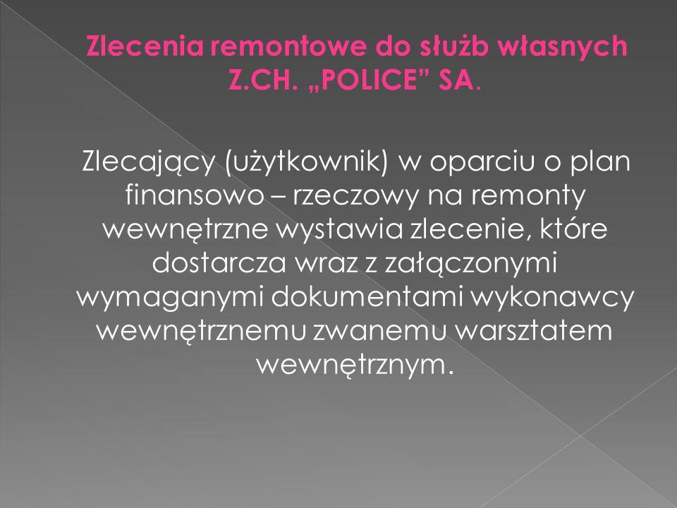Zlecenia remontowe do służb własnych Z.CH. POLICE SA. Zlecający (użytkownik) w oparciu o plan finansowo – rzeczowy na remonty wewnętrzne wystawia zlec