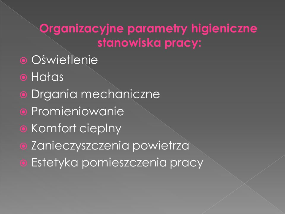 Organizacyjne parametry higieniczne stanowiska pracy: Oświetlenie Hałas Drgania mechaniczne Promieniowanie Komfort cieplny Zanieczyszczenia powietrza