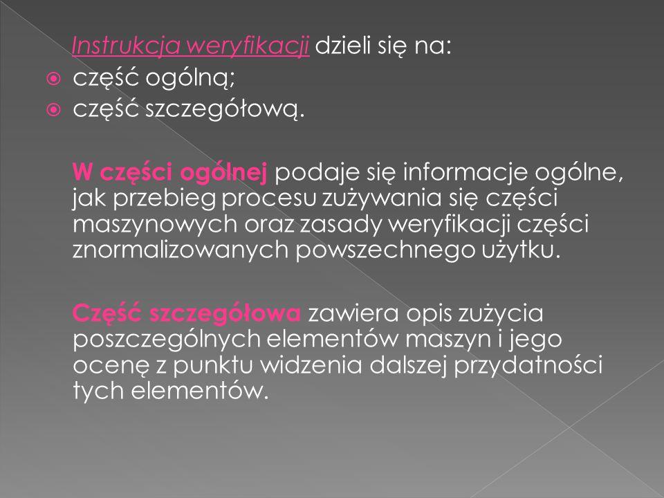 Instrukcja weryfikacji dzieli się na: część ogólną; część szczegółową. W części ogólnej podaje się informacje ogólne, jak przebieg procesu zużywania s