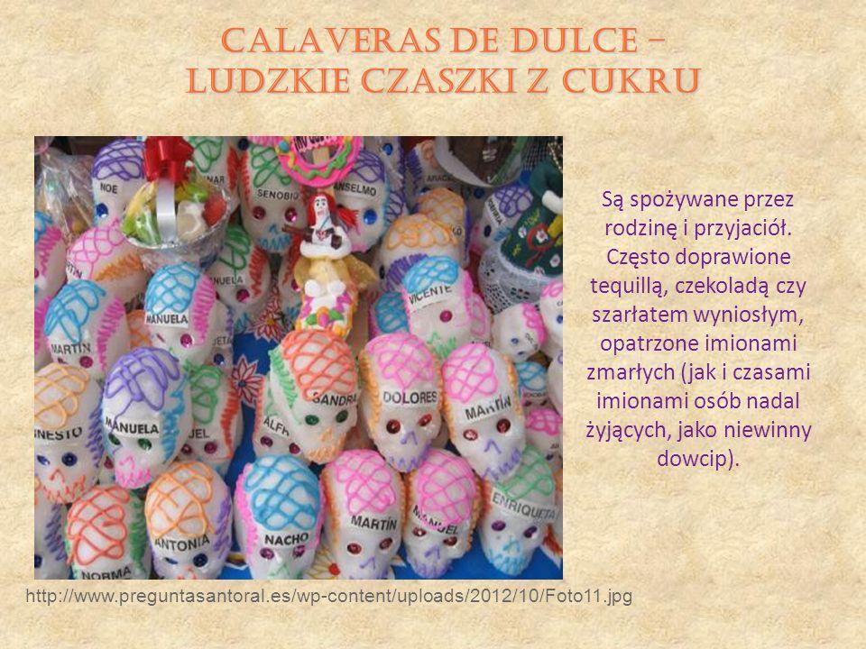 http://www.preguntasantoral.es/wp-content/uploads/2012/10/Foto11.jpg Są spożywane przez rodzinę i przyjaciół. Często doprawione tequillą, czekoladą cz