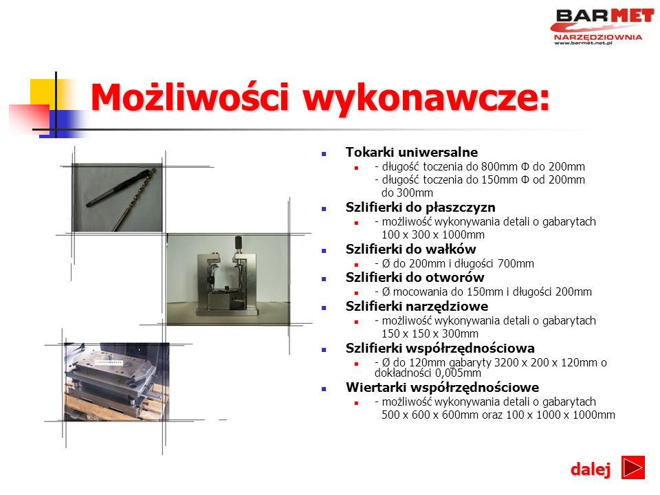 Możliwości wykonawcze: Tokarki uniwersalne - długość toczenia do 800mm Φ do 200mm - długość toczenia do 150mm Φ od 200mm do 300mm Szlifierki do płaszc