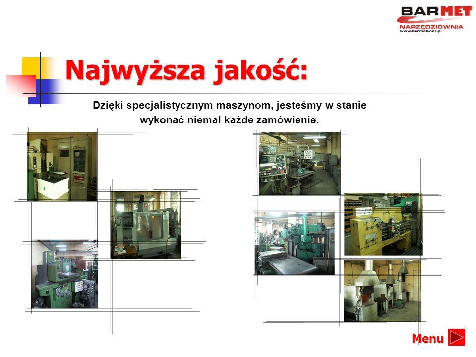 Najwyższa jakość: Dzięki specjalistycznym maszynom, jesteśmy w stanie wykonać niemal każde zamówienie. Menu