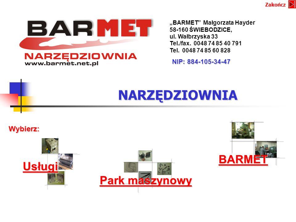 NARZĘDZIOWNIA BARMET Małgorzata Hayder 58-160 ŚWIEBODZICE, ul. Wałbrzyska 33 Tel./fax. 0048 74 85 40 791 Tel. 0048 74 85 60 828 NIP: 884-105-34-47 Wyb