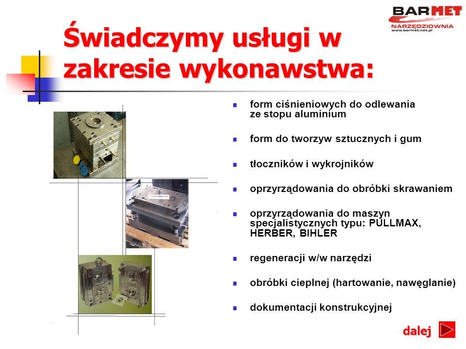 Świadczymy usługi w zakresie wykonawstwa: form ciśnieniowych do odlewania ze stopu aluminium form do tworzyw sztucznych i gum tłoczników i wykrojników
