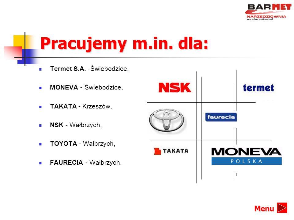 Pracujemy m.in. dla: Termet S.A. -Świebodzice, MONEVA - Świebodzice, TAKATA - Krzeszów, NSK - Wałbrzych, TOYOTA - Wałbrzych, FAURECIA - Wałbrzych. Men
