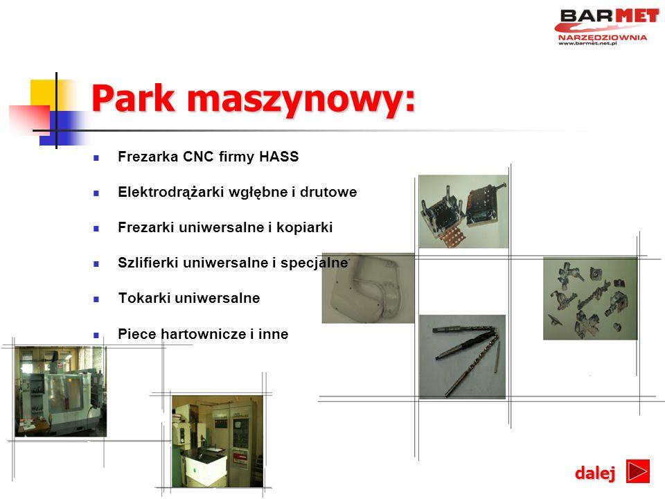 Park maszynowy: Frezarka CNC firmy HASS Elektrodrążarki wgłębne i drutowe Frezarki uniwersalne i kopiarki Szlifierki uniwersalne i specjalne Tokarki u