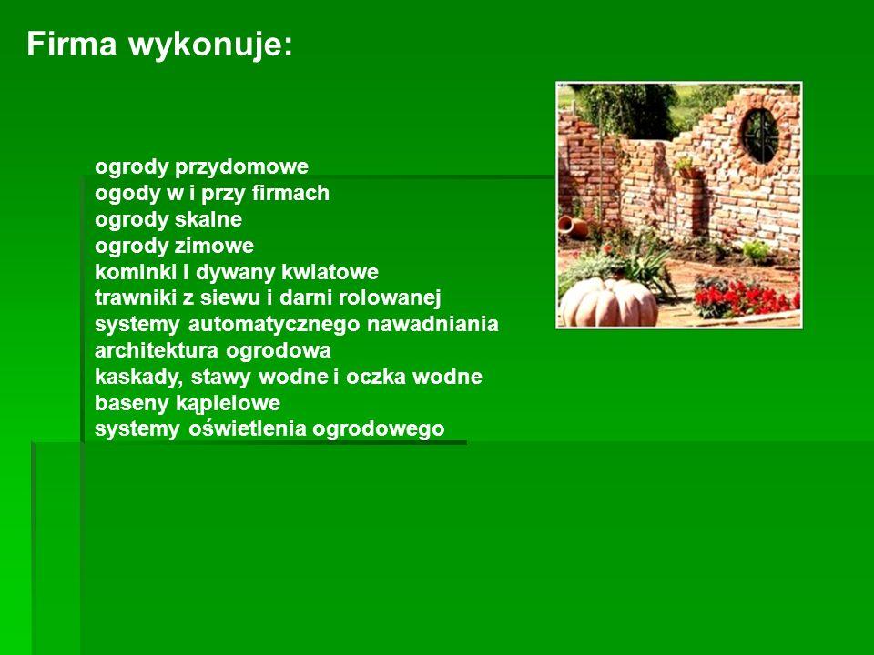 Firma wykonuje: ogrody przydomowe ogody w i przy firmach ogrody skalne ogrody zimowe kominki i dywany kwiatowe trawniki z siewu i darni rolowanej syst