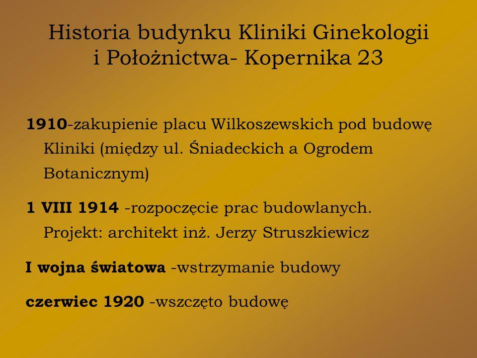 Historia budynku Kliniki Ginekologii i Położnictwa- Kopernika 23 1910 -zakupienie placu Wilkoszewskich pod budowę Kliniki (między ul.