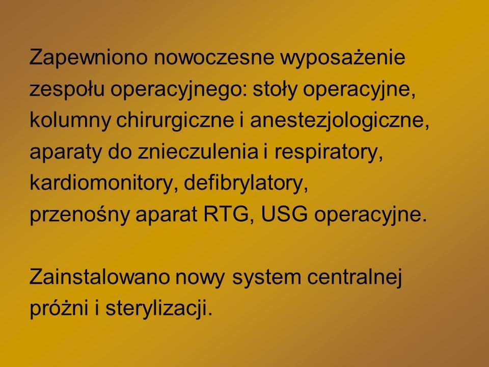 Zapewniono nowoczesne wyposażenie zespołu operacyjnego: stoły operacyjne, kolumny chirurgiczne i anestezjologiczne, aparaty do znieczulenia i respiratory, kardiomonitory, defibrylatory, przenośny aparat RTG, USG operacyjne.