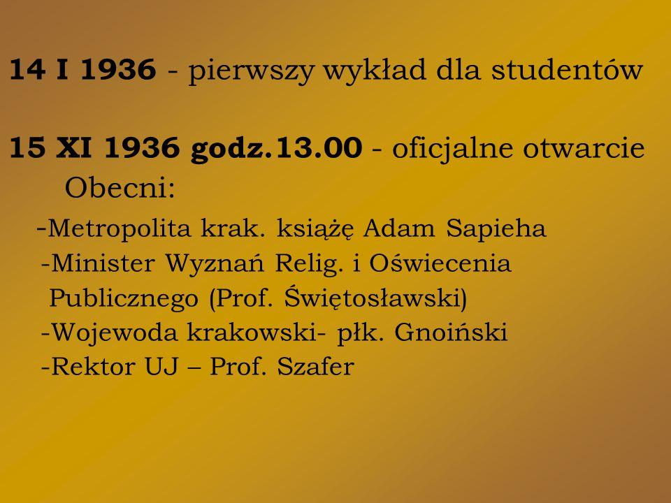 14 I 1936 - pierwszy wykład dla studentów 15 XI 1936 godz.13.00 - oficjalne otwarcie Obecni: - Metropolita krak.