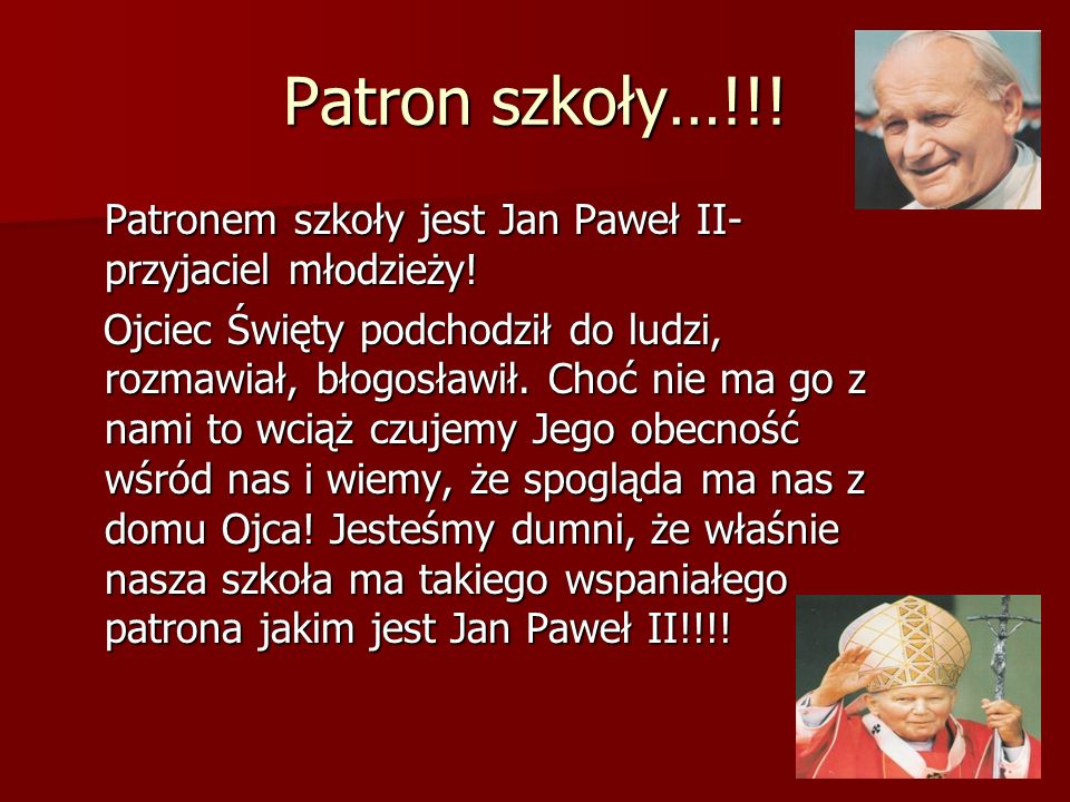 Patron szkoły…!!! Patronem szkoły jest Jan Paweł II- przyjaciel młodzieży! Ojciec Święty podchodził do ludzi, rozmawiał, błogosławił. Choć nie ma go z