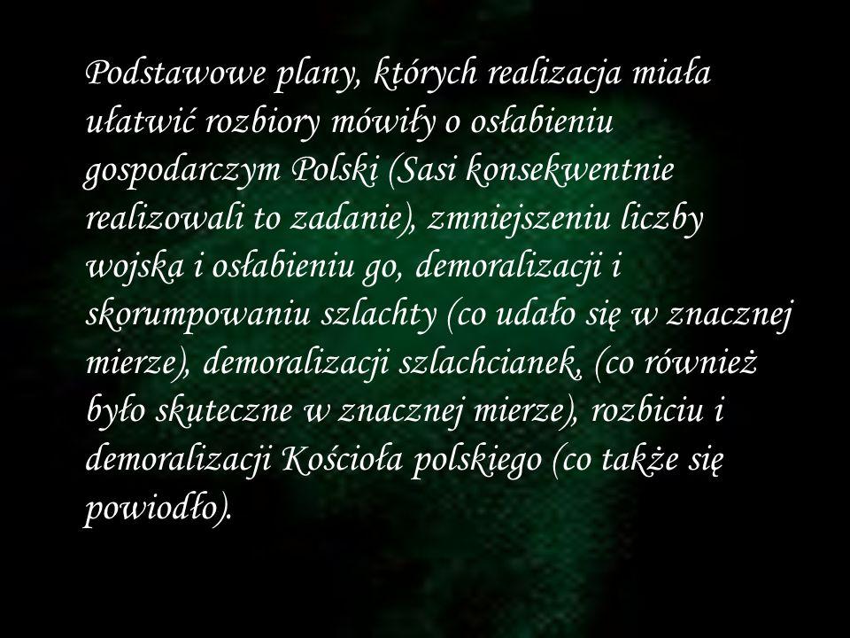 Podstawowe plany, których realizacja miała ułatwić rozbiory mówiły o osłabieniu gospodarczym Polski (Sasi konsekwentnie realizowali to zadanie), zmnie