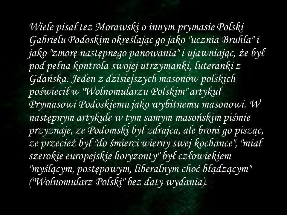 Wiele pisał tez Morawski o innym prymasie Polski Gabrielu Podoskim określając go jako