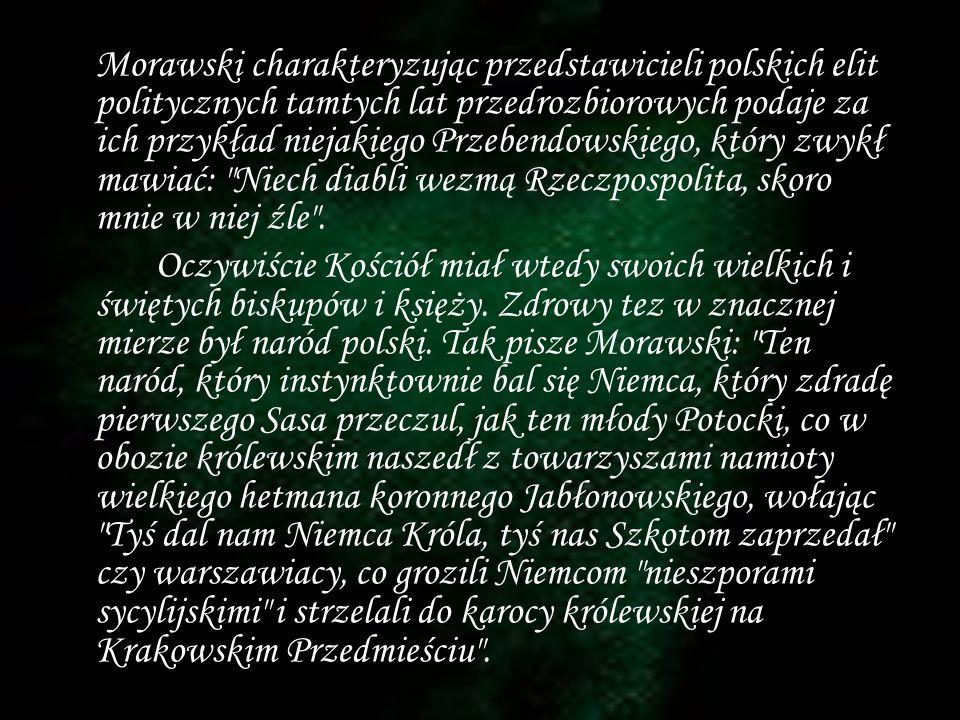 Morawski charakteryzując przedstawicieli polskich elit politycznych tamtych lat przedrozbiorowych podaje za ich przykład niejakiego Przebendowskiego,